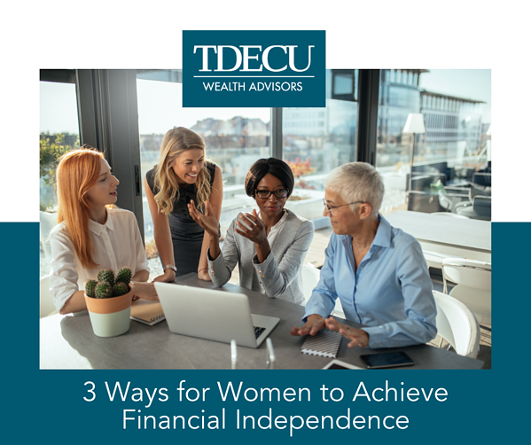 TDECU Wealth Advisors | 3 Ways for Women to Achieve Financial Independence