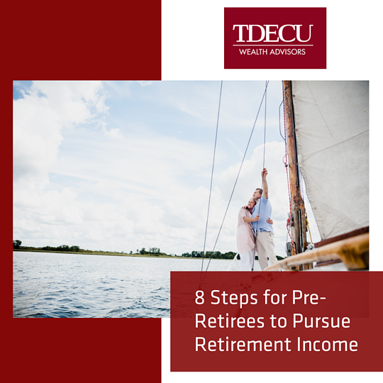 TDECU - 8 Steps for Pre-Retirees to Pursue Retirement Income