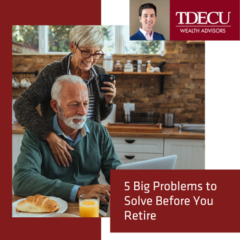 Wes - 5 Big Problems to Solve Before You Retire
